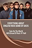 Everything About English Rock Band Of Oasis: Take On The World With Brand Of Rock 'N' Roll: Life Of Oasis (English Edition)