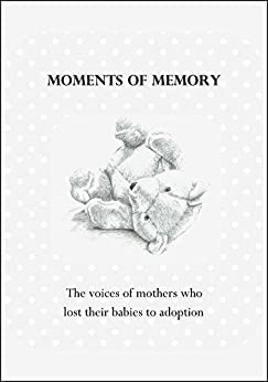 Moments of Memory: The voices of women who lost their babies to adoption by [Wendy Brown]