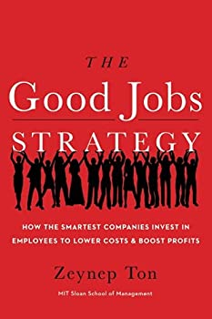 Paperback The Good Jobs Strategy: How the Smartest Companies Invest in Employees to Lower Costs and Boost Profits Book