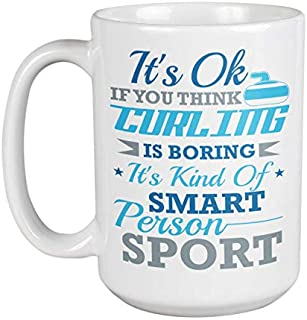 It's Ok If You Think Curling Is Boring. It's Kind Of Smart Person Sport. Bold Sports Themed Saying Coffee & Tea Gift Mug Cup For Athletes, Enthusiasts, Students, Scottish Women And Men (15oz)