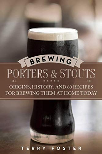 Brewing Porters and Stouts: Origins, History, and 60 Recipes for Brewing Them at Home Today (English Edition)