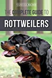The Complete Guide to Rottweilers: Training, Health Care, Feeding, Socializing, and Caring for your new Rottweiler Puppy
