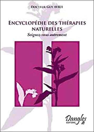 Encyclopédie des thérapies naturelles : Soignez-vous autrement