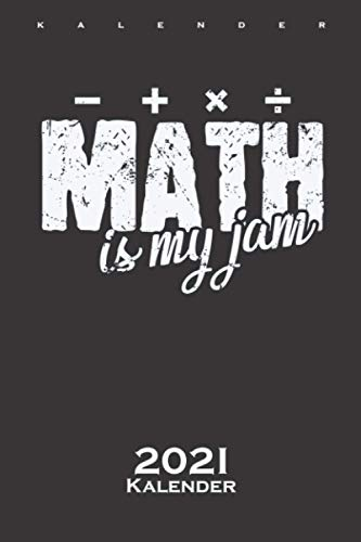 Math is my Jam Mathematik Liebe Kalender 2021: Jahreskalender für Wissenschaftler und Mathe-Fans