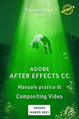 Adobe After Effects CC - Manuale pratico di Compositing Video: Lezioni di aggiornamento e integrazione - Marzo 2021