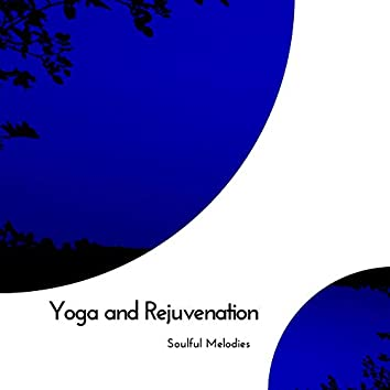 Yoga And Rejuvenation - Soulful Melodies