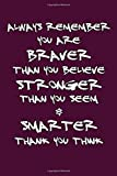 Always Remember You are Braver than you believe Stronger than you seem & Smarter thank you think: Notebook Journal to write in - Notebooks for Women & men & Girls & boys - Inspirational Journal #80