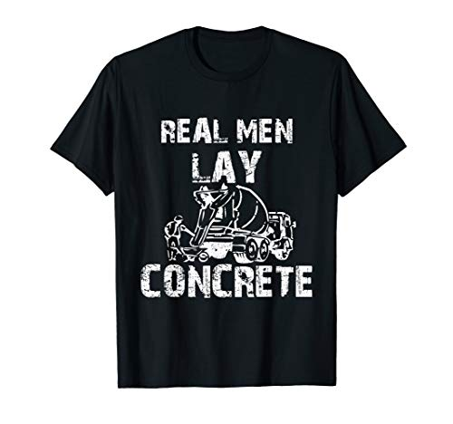 Cementing Paver - Real Men Lay Concrete T-Shirt