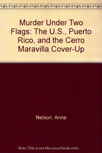 Murder Under Two Flags: The U.S., Puerto Rico, and the Cerro Maravilla Cover-Up