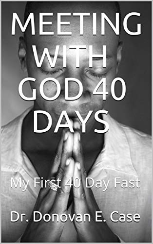 MEETING WITH GOD 40 DAYS: My First 40 Day Fast (English Edition)
