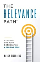 The Relevance Path: 7 Steps to Give Your Organization a Decisive Edge