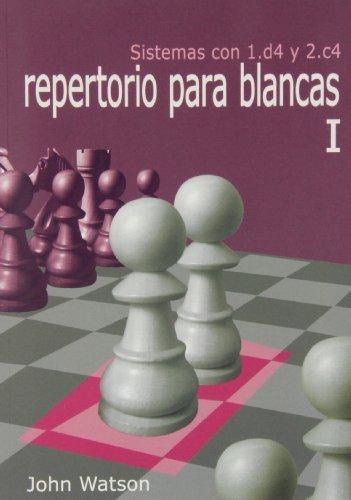 Repertorio Para Blancas I. Sistemas Con 1.D4 Y 2.C4 (Aprenda Aperturas)