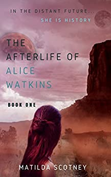 The Afterlife of Alice Watkins: Book One: A Time Travel Mystery by [Matilda Scotney]