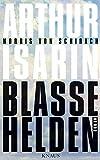Blasse Helden: Roman - Arthur Isarin