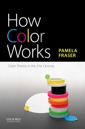 Compare Textbook Prices for How Color Works: Color Theory in the Twenty-First Century 1 Edition ISBN 9780190297220 by Fraser, Pamela