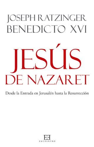 Jesús de Nazaret. Desde la Entrada en Jerusalén hasta la Resurrección