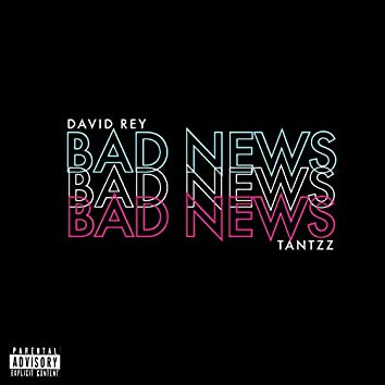 Bad News (feat. Tantzz)