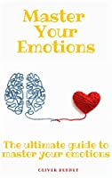 Master your emotions: The ultimate guide to master your emotions