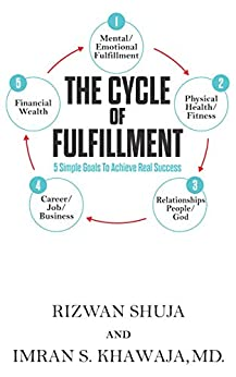 The Cycle Of Fulfillment: 5 Simple Goals To Achieve Real Success (English Edition) von [Rizwan  Shuja , Imran S.  Khawaja MD]
