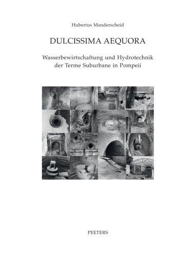 GER-DULCISSIMA AEQUORA: Wasserbewirtschaftung Und Hydrotechnik Der Terme Suburbane in Pompeii (Babesch Supplementa, Band 13)