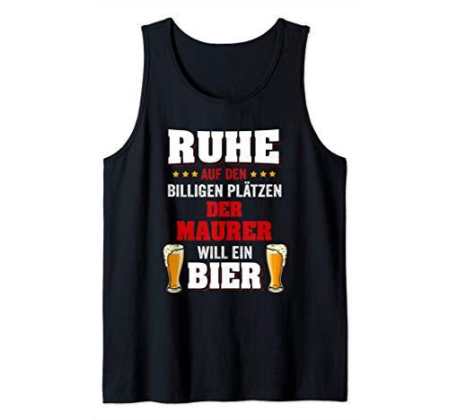 Der Maurer Will Ein Bier Lustiger Spruch Bauarbeiter Job Tank Top
