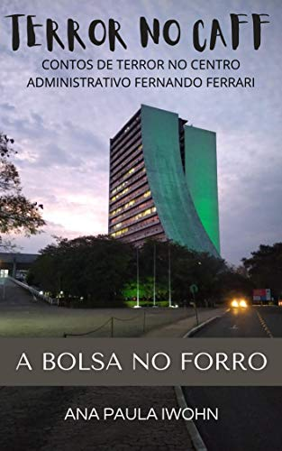 A BOLSA NO FORRO: TERROR NO CAFF - CONTOS DE TERROR NO CENTRO ADMINISTRATIVO FERNANDO FERRARI (Portuguese Edition)