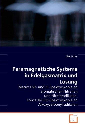 Paramagnetische Systeme in Edelgasmatrix und Lösung: Matrix ESR- und IR-Spektroskopie an aromatischen Nitrenen und Nitrenradikalen, sowie TR-ESR-Spektroskopie an Alkoxycarbonylradikalen