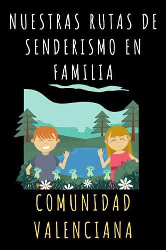 Nuestras Rutas De Senderismo En Familia Comunidad Valenciana: Libro De Registro Con Plantillas Para Poder Anotar Los Detalles De Todas Vuestras Rutas Por Tierras Valencianas - 120 Páginas