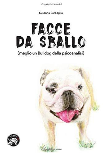 FACCE DA SBALLO: (meglio un Bulldog della psicoanalisi)