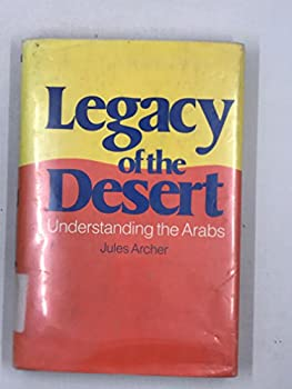 Legacy of the Desert: Understanding the Arabs 0316049654 Book Cover
