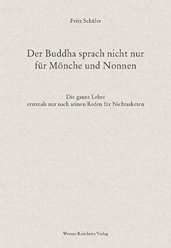 Der Buddha sprach nicht nur für Mönche und Nonnen: Die ganze Lehre erstmals nur nach seinen Reden für Nichtasketen