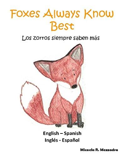 Children's Book (English Spanish): Foxes Always Know Best - Los zorros siempre...
