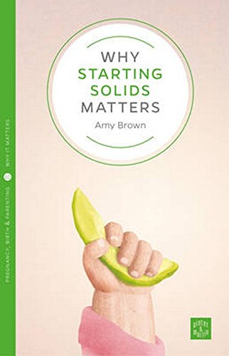 Why Starting Solids Matters (Pinter & Martin Why It Matters, Band 8)