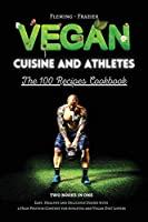 Vegan Cuisine and Athletes - The 100 Recipes Cookbook: Easy, Healthy and Delicious Dishes with a High Protein Content for Athletes and Vegan Diet Lovers.