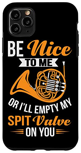 iPhone 11 Pro Max Be Nice To Me Or I'll Empty My Spit Valve On You French Horn Case