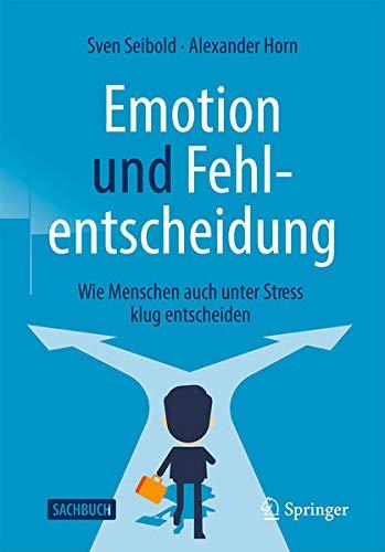 Emotion und Fehlentscheidung: Wie Menschen auch unter Stress klug entscheiden (German Edition)