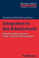 Integration in Den Arbeitsmarkt: Teilhabe Von Menschen Mit Forder- Und Unterstutzungsbedarf (Grundwissen Soziale Arbeit)