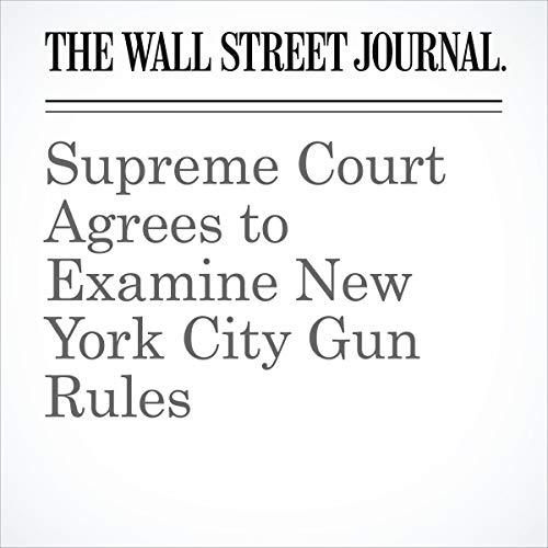 『Supreme Court Agrees to Examine New York City Gun Rules』のカバーアート