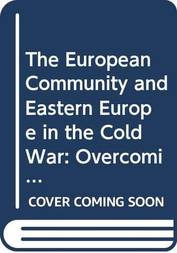 The European Community and Eastern Europe in the Long 1970s: Challenging the Cold War Order in Europe (Cold War History) (English Edition)