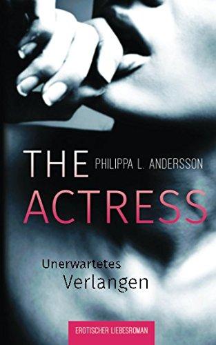 The Actress - Unerwartetes Verlangen (Erotischer Liebesroman)
