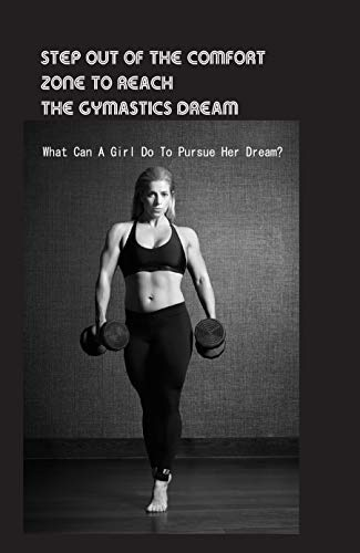 Step Out Of The Comfort Zone To Reach The Gymastics Dream: What Can A Girl Do To Pursue Her Dream?: Stories About Gymnastics (English Edition)