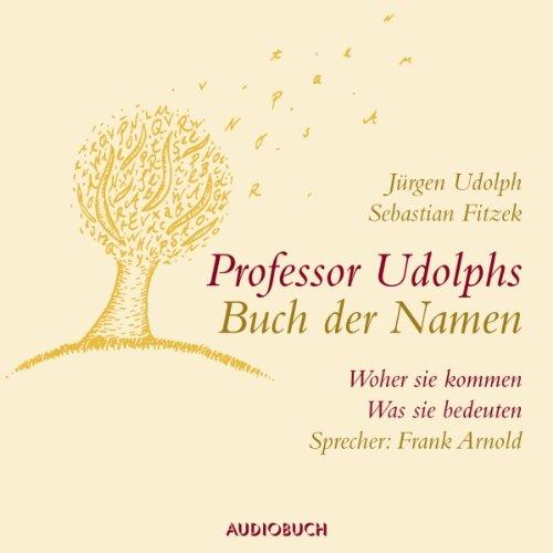 Professor Udolphs Buch der Namen. Woher sie kommen, was sie bedeuten cover art