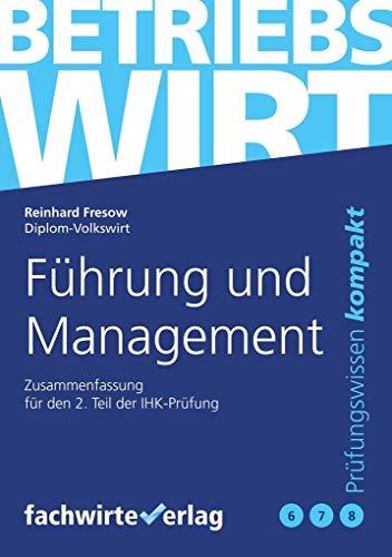 Führung und Management: Zusammenfassung 2.Teilprüfung Betriebswirt (IHK)
