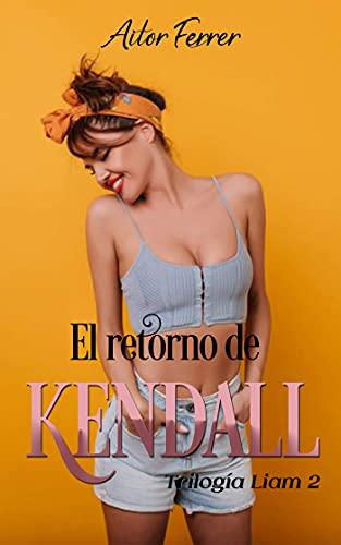 El retorno de Kendall (Trilogía 'Liam' nº 2)