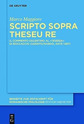 Scripto sopra Theseu Re: Il commento salentino al «Teseida» di Boccaccio (Ugento/Nardò, ante 1487) (Beihefte zur Zeitschrift für romanische Philologie Vol. 399)