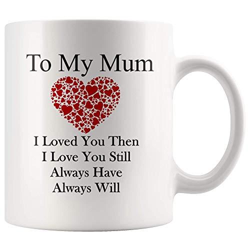 naar mijn moeder mok Moederdag geschenken ik hield van je dan hou ik van je nog altijd altijd zal beker mok - geschenken voor mama schattig mok cadeau voor mama Cup cadeau voor mama thee mok verjaardag ideeën voor mama