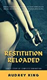 Restitution Reloaded: Erotic Story of Complete Domination (Restitution: Erotic Story of Domination) (English Edition)