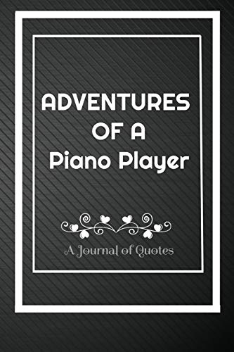 Adventures of A Piano player: A Journal of Quotes: Perfect Quote Journal for Piano player gift, 100 Pages 6*9 Inch Journal, Best gift for Piano player ... your memory who and where said it with date