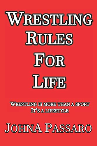 Compare Textbook Prices for Wrestling Rules for Life: Wrestling Is More Than a Sport, It's a Lifestyle  ISBN 9781687547507 by Passaro, JohnA