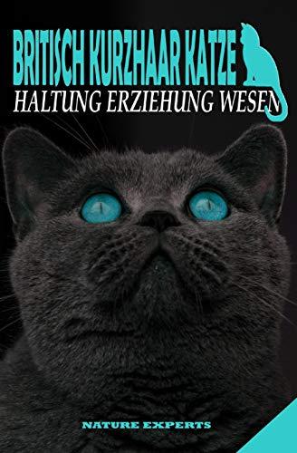 BRITISCH KURZHAAR KATZE: Katzen Ratgeber zum Verstehen, Erziehen und Halten von Britisch Kurzhaar Katzen ob Kitten oder Senioren. Im Buch wird das ... im Taschenbuch Handbuch oder Sachbuch.